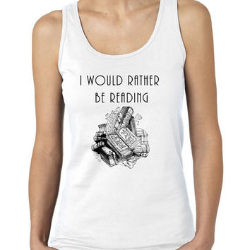 I Would Rather Be Reading Ladies / Juniors Tank Top, Bookworm, Book lovers tank top