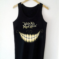 Custom Tank top We're all mad here Funny Shirt  for Tank top Mens and Tank top Girl Size S-XXL by JumatanBro