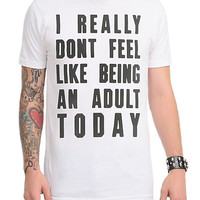 I Don't Feel Like Being An Adult Today T-Shirt