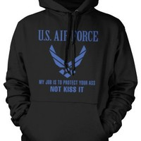 U.S. Air Force, My Job Is To Protect Your Ass Not Kiss It Mens Sweatshirt, USAF Logo Pullover Hoodie