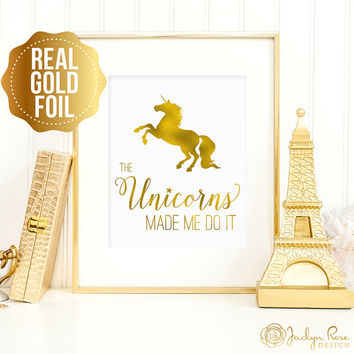 Unicorn art, The Unicorns made me do it, Real gold foil unicorn print, real gold foil unicorn wall art, real gold foil, unicorn art print