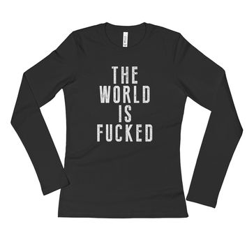 The World Is Fucked Ladies' Long Sleeve T-Shirt | The Inked Elephant