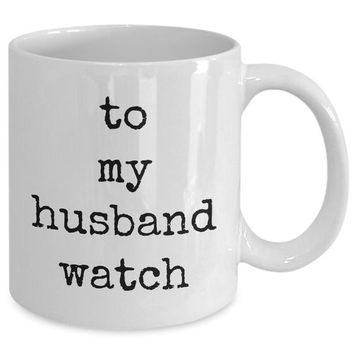 To my husband watch husband father king blessed mug white love perfect mister wife funny novelty coffee cup gift idea tmh-11wht-384