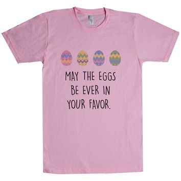 May The Eggs Be Ever In Your Favor. Unisex T Shirt