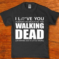 I love you almost as much as the Walking dead unisex t-shirt