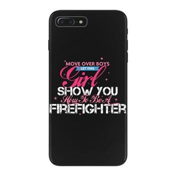 Move Over Boys Let This Girl Show You How To Be A Firefighter iPhone 7 Plus Case