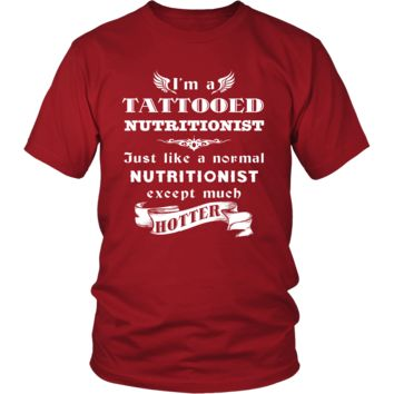 Nutritionist - I'm a Tattooed Nutritionist,... much hotter - Profession/Job Shirt