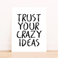 Trust Your Crazy Ideas Print Home Office Sign Quote for Creatives Gallery Wall Art Decor Motivational Print Girl Boss INSTANT DOWNLOAD PRINT