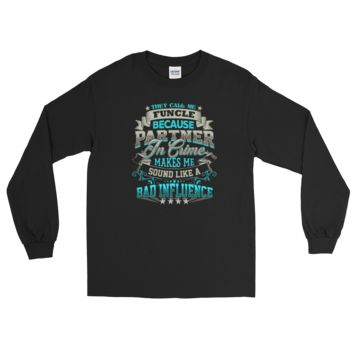 They Call Me Funcle Because Partner In Crime Makes Me Sound Like A Bad Influence - Long Sleeve T-Shirt