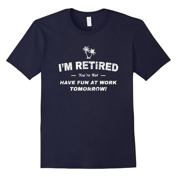 Retired Shirt: Funny Retirement Party Gag Quote Gift T-Shirt
