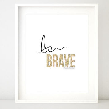 """Gold quote print """"be brave"""" gold printable inspirational typography print, gold wall art, black and gold poster - BU 10- Instant download"""