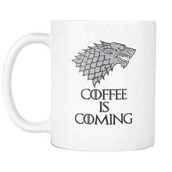 Game of Thrones Coffee Is Coming Tee Is Coming House Stark Funny Coffee Mug