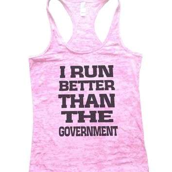 I Run Better Than The Government Burnout Tank Top By Funny Threadz
