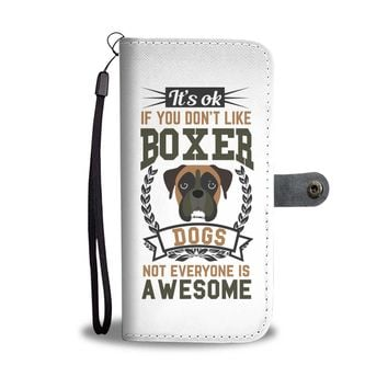 It's OK If You Don't Like Boxer Dogs Wallet Phone Case.