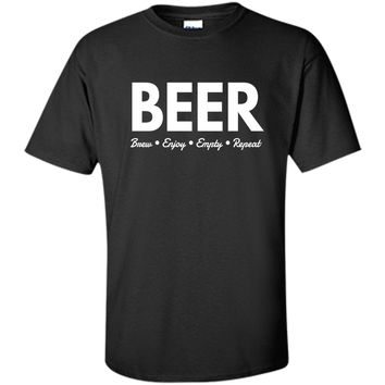 Beer Brew Enjoy Empty Repeat Funny Alcohol Lovers T-Shirt shirt