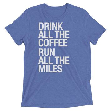 Drink All The Coffee & Run All The Miles - Unisex