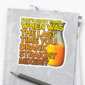 'When Was The Last Time You Drank Straight Mixer!? (ALWAYS SUNNY)' Sticker by baridesign