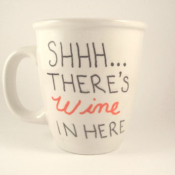 Funny Coffee Mug SHH... There's Wine In Here Hand Painted 12oz Coffee Tea Cup