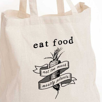 Michael Pollan Quote: Eat food not too much mostly plants eco tote bag