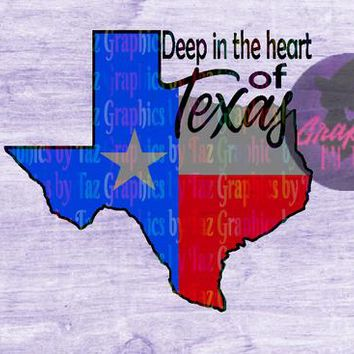 Deep in the heart of texas, Texas Flag SVG cut file, Cricut, Silhouette, Cutting machines