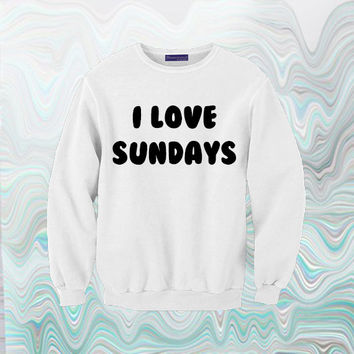 I Love Sundays Sweatshirt | Unisex S-XXL | Tumblr Cute Cool Kawaii Seapunk Text Funny Jumper Clothing *ON SALE*