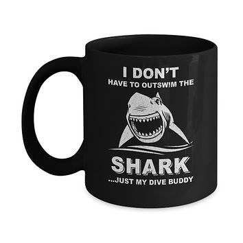 I Don't Have To Outswim Shark Just My Dive Buddy Scuba Mug