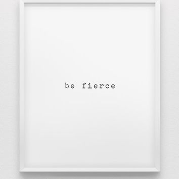 be fierce print // motivational print // black and white home decor print //  courage wall art // minimalistic typewritten print