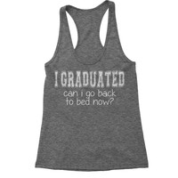 I Graduated Can I Go Back To Bed Racerback Tank Top for Women