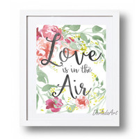 Love is in the air Valentine printable art Valentine sign Valentine print Love quote wall decor Bridal shower 5x7 8x10 11x14 16x20 DOWNLOAD