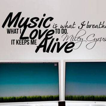 "Miley Cyrus Wall Decal Inspirational Quote ""Music is what I breathe, What I love to do. It keeps me alive"" 42 x 16 inches"