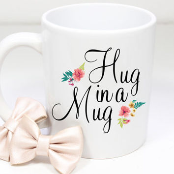 "Cute ""hug in a mug"" Coffee Mug - Tea cup - wedding gift - Shower gift - coffee cup - cute gift - birthday present - kate spade inspired"
