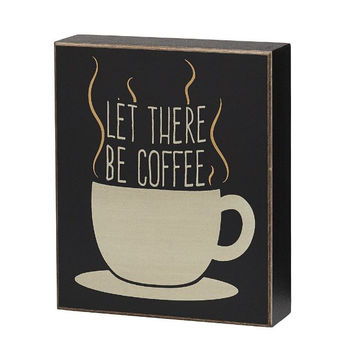Let There Be Coffee Box Sign