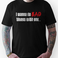 I Wanna Do BAD Things With You (True Blood) Unisex T-Shirt