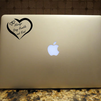Always Stay Humble and Kind Decal Custom Vinyl Computer Laptop Car auto vehicle window decal custom sticker Heart Love Decal