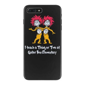 i teach a thing or two at gator run elementary iPhone 7 Plus Case
