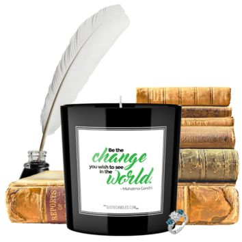 Be The Change You Wish To See In The World. - Mahatma Gandhi | Quote Candles®