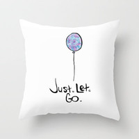 jUst leT gO Throw Pillow by jlbrady213 & KBY   Society6