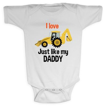 I Love Backhoes Just like My Daddy Baby Construction Shirt