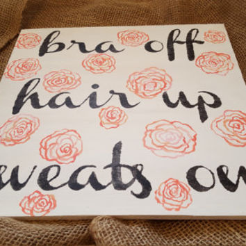 "Bra Off Hair Up Sweats On | Hand Painted Wood | 12""x12"" 
