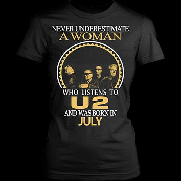 Never Underestimate a Woman who listens to U2 and was born in July T-shirt
