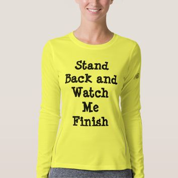 Stand Back and Watch Me Finish - Workout Shirt
