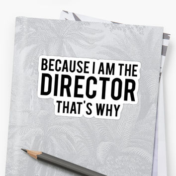 'Because I'm The DIRECTOR, That's Why' Sticker by mralan