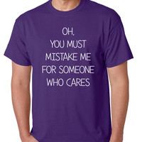 Men's T Shirt You Must Mistake Me Someone Cares Funny T Shirt