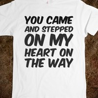 YOU CAME AND STEPPED ON MY HEART ON THE WAY