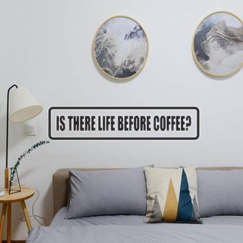 Is There Life Before Coffee? Vinyl Wall Decal - Removable