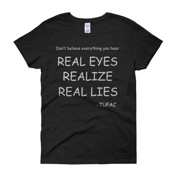 Real Eyes Realize Real Lies Tupac Women'S T Shirt
