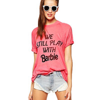 We Still Play With Barbie Print Short Sleeve Graphic T-shirt