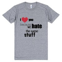 I love you because we hate the same stuff-Athletic Grey T-Shirt