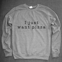 I Just Want Pizza Girls Crew Neck Sweatshirt Jumper