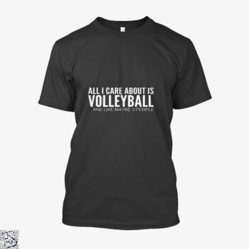 All I Care About Is Volleyball, Funny Shirt